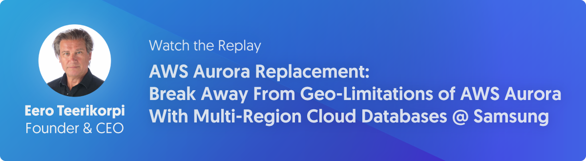 Watch the Replay: AWS Aurora MySQL Replacement - Break Away From Geo-Limitations of AWS Aurora With Multi-Region Cloud Databases