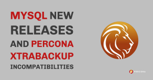 MySQL New Releases and Percona XtraBackup Incompatibilities