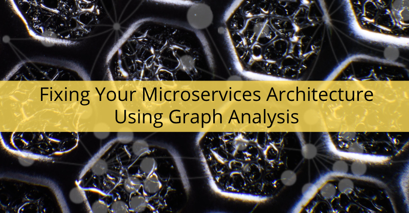 Fixing Your Microservices Architecture Using Graph Analysis